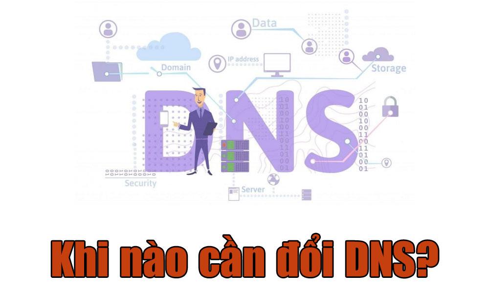 Khi nào cần đổi DNS