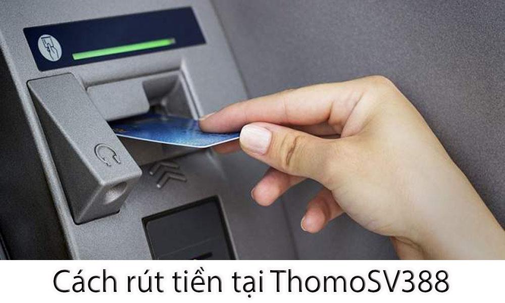 Hướng dẫn rút tiền tại ThomoSV388