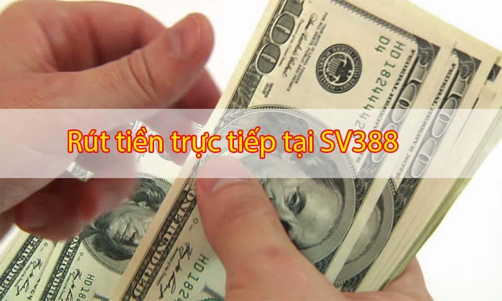 Rút tiền trực tiếp tại SV388