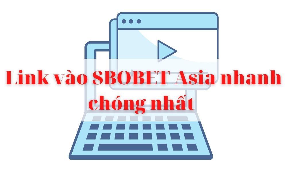 Vào SBOBET Asia bằng link thay thế mới nhất