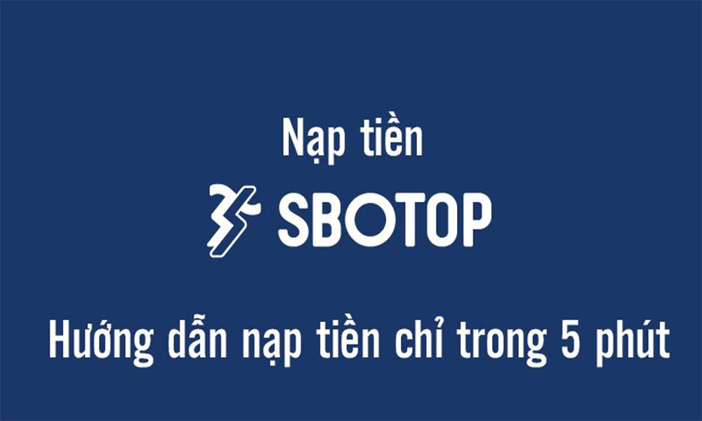 Các bước nạp tiền vào tài khoản SBOTOP đơn giản nhấ