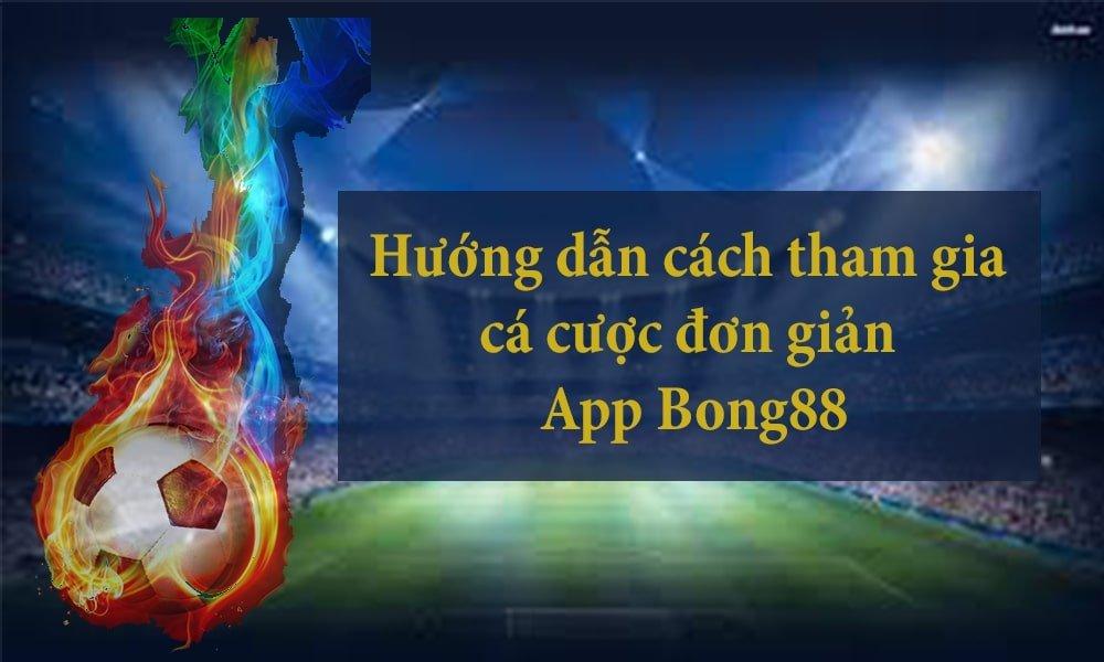 Cách tham gia cá cược Bong88 trên App